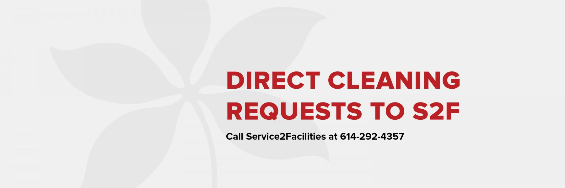 Direct cleaning requests to Service2Facilities at 614-292-HELP